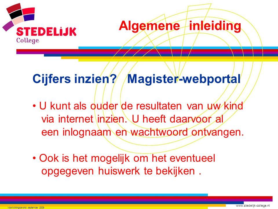 www.stedelijk-college.nl Voorlichtingsavond september 2009 Cijfers inzien? Magister-webportal U kunt als ouder de resultaten van uw kind via internet