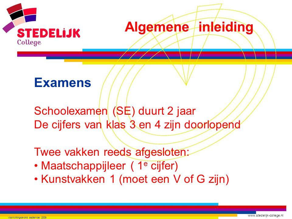 www.stedelijk-college.nl Voorlichtingsavond september 2009 Examens Schoolexamen (SE) duurt 2 jaar De cijfers van klas 3 en 4 zijn doorlopend Twee vakken reeds afgesloten: Maatschappijleer ( 1 e cijfer) Kunstvakken 1 (moet een V of G zijn) Algemene inleiding