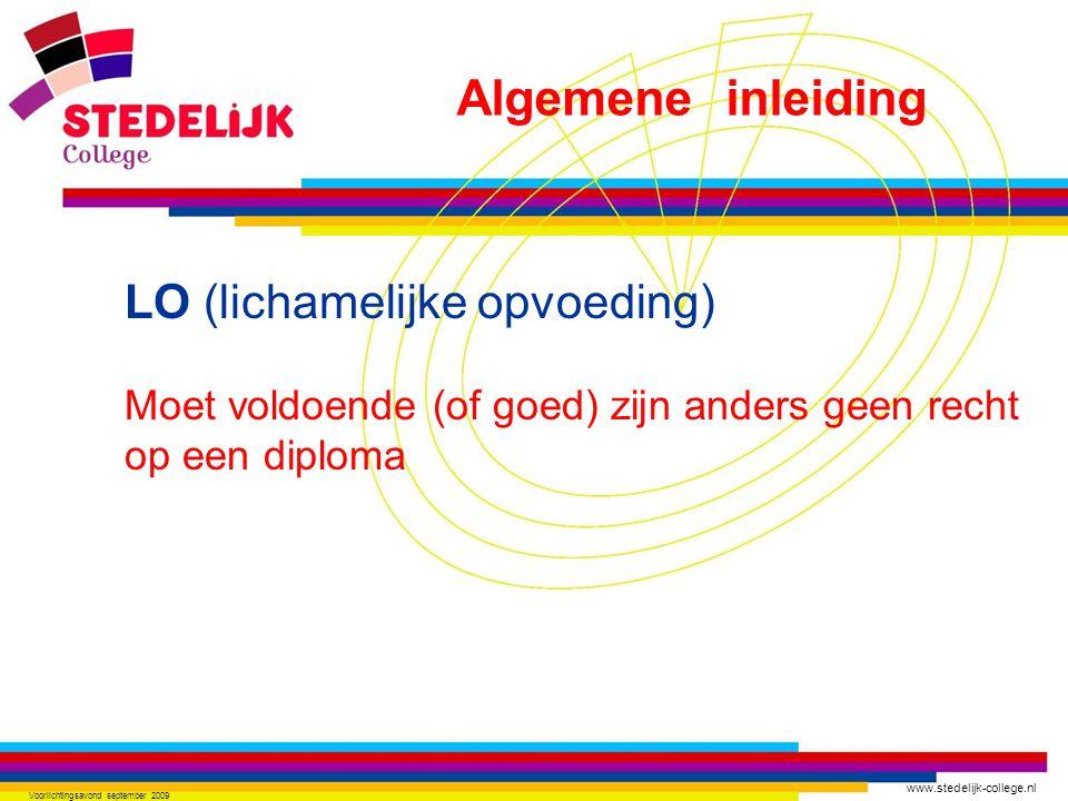 www.stedelijk-college.nl Voorlichtingsavond september 2009 LO (lichamelijke opvoeding) Moet voldoende (of goed) zijn anders geen recht op een diploma Algemene inleiding