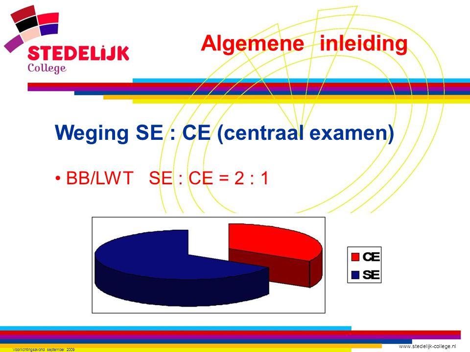 www.stedelijk-college.nl Voorlichtingsavond september 2009 Weging SE : CE (centraal examen) BB/LWTSE : CE = 2 : 1 Algemene inleiding