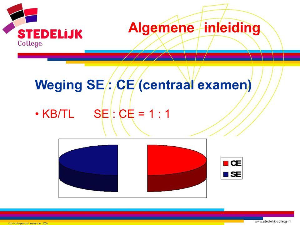 www.stedelijk-college.nl Voorlichtingsavond september 2009 Weging SE : CE (centraal examen) KB/TL SE : CE = 1 : 1 Algemene inleiding