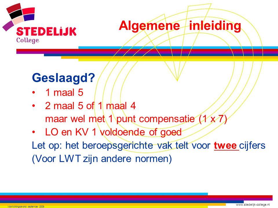 www.stedelijk-college.nl Voorlichtingsavond september 2009 Geslaagd? 1 maal 5 2 maal 5 of 1 maal 4 maar wel met 1 punt compensatie (1 x 7) LO en KV 1