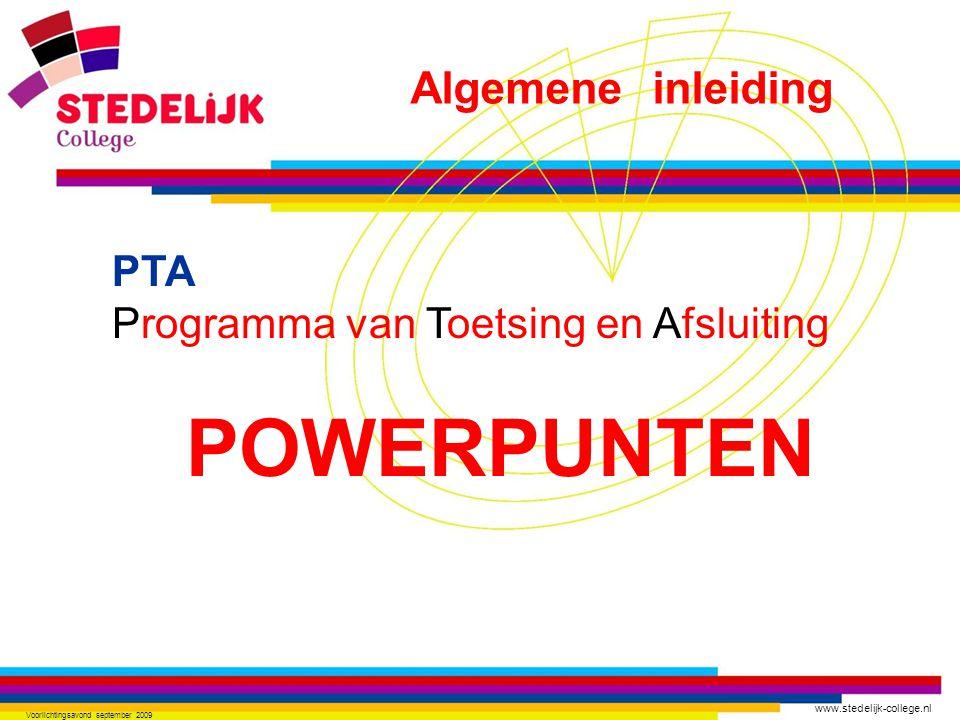 www.stedelijk-college.nl Voorlichtingsavond september 2009 PTA Programma van Toetsing en Afsluiting POWERPUNTEN Algemene inleiding