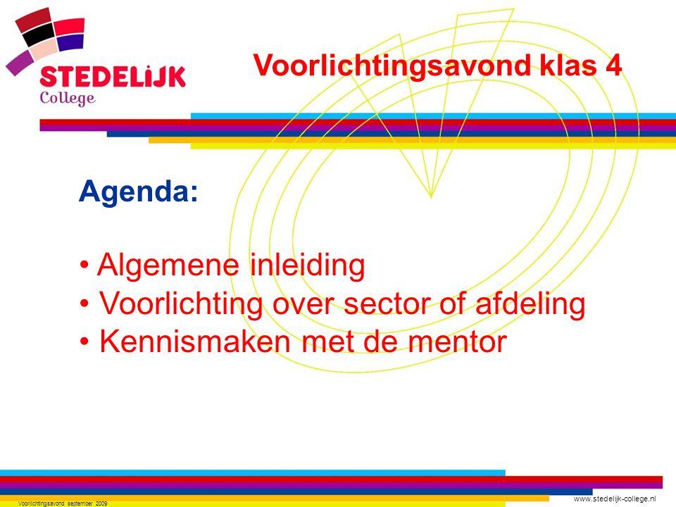 www.stedelijk-college.nl Voorlichtingsavond september 2009 Agenda: Algemene inleiding Voorlichting over sector of afdeling Kennismaken met de mentor Voorlichtingsavond klas 4