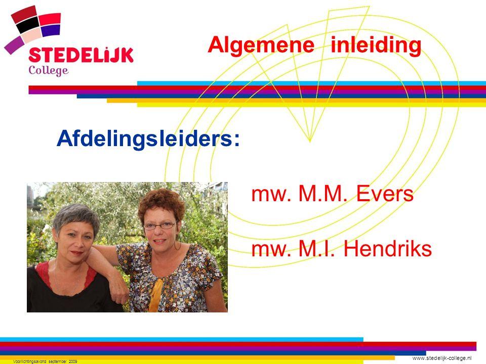 www.stedelijk-college.nl Voorlichtingsavond september 2009 Afdelingsleiders: mw. M.M. Evers mw. M.I. Hendriks Algemene inleiding
