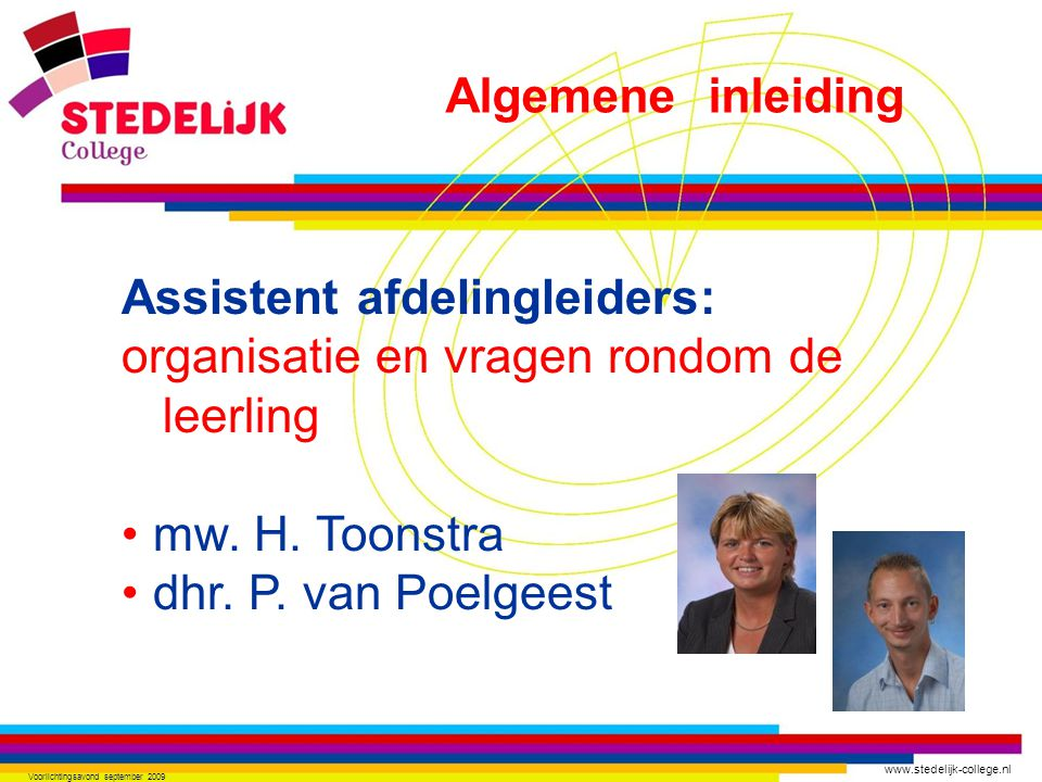 www.stedelijk-college.nl Voorlichtingsavond september 2009 Assistent afdelingleiders: organisatie en vragen rondom de leerling mw. H. Toonstra dhr. P.