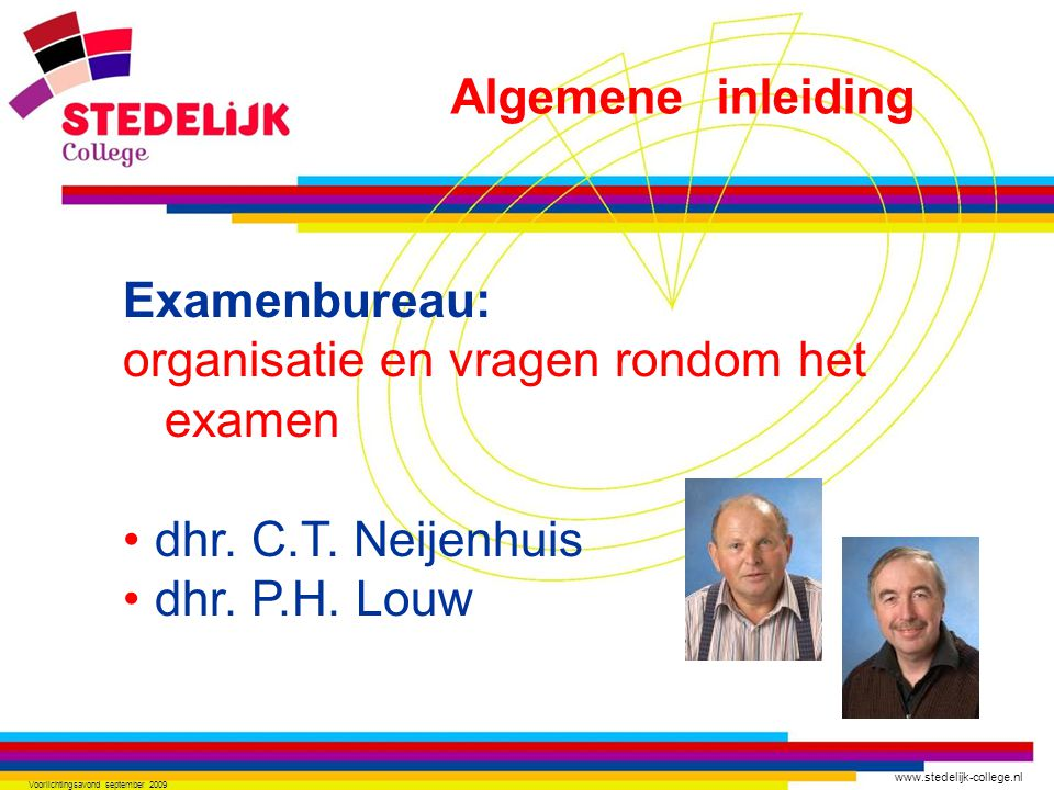www.stedelijk-college.nl Voorlichtingsavond september 2009 Examenbureau: organisatie en vragen rondom het examen dhr. C.T. Neijenhuis dhr. P.H. Louw A