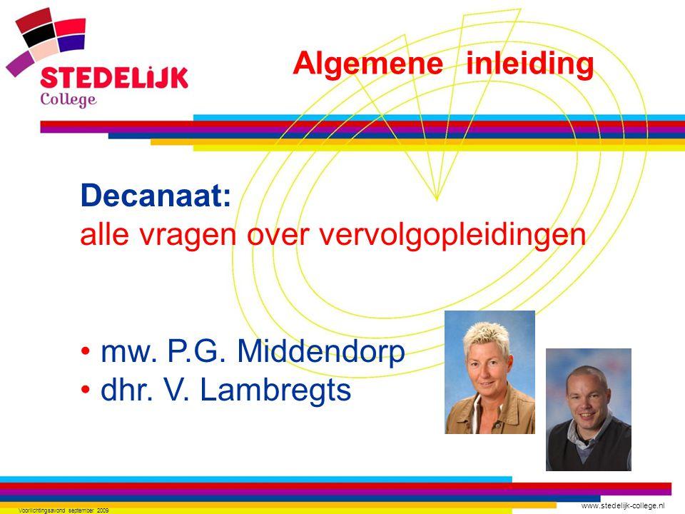 www.stedelijk-college.nl Voorlichtingsavond september 2009 Decanaat: alle vragen over vervolgopleidingen mw. P.G. Middendorp dhr. V. Lambregts Algemen