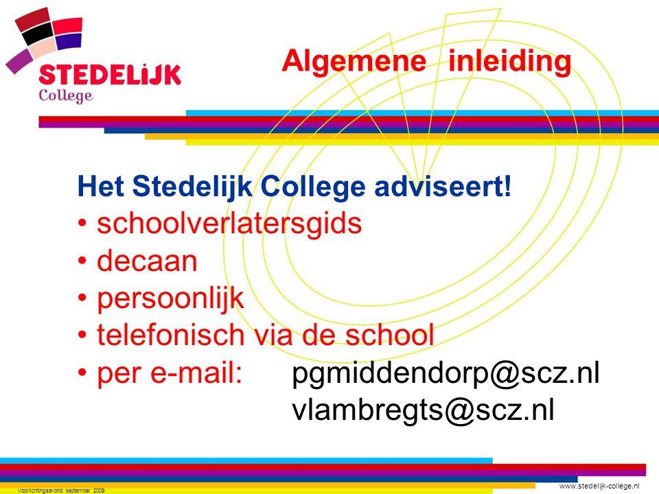 www.stedelijk-college.nl Voorlichtingsavond september 2009 Het Stedelijk College adviseert! schoolverlatersgids decaan persoonlijk telefonisch via de