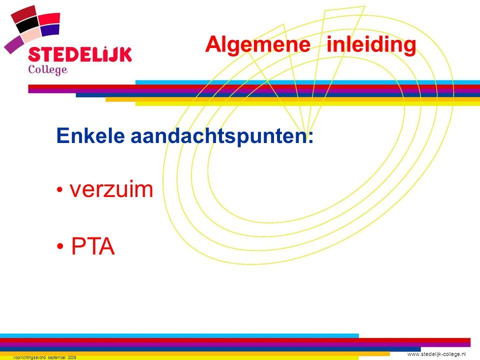 www.stedelijk-college.nl Voorlichtingsavond september 2009 Enkele aandachtspunten: verzuim PTA Algemene inleiding