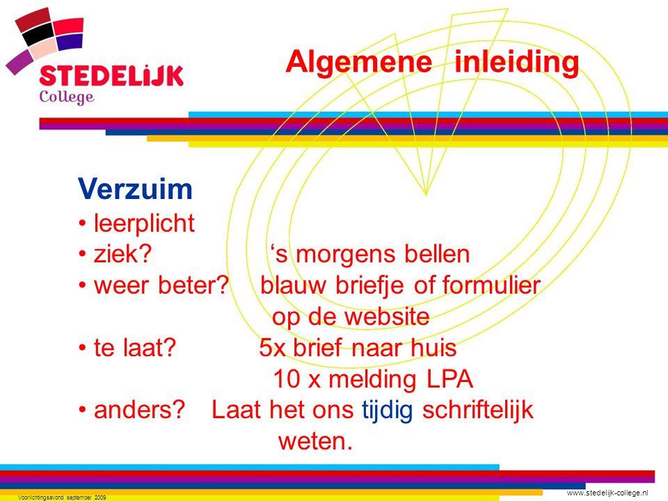 www.stedelijk-college.nl Voorlichtingsavond september 2009 Verzuim leerplicht ziek? 's morgens bellen weer beter? blauw briefje of formulier op de web