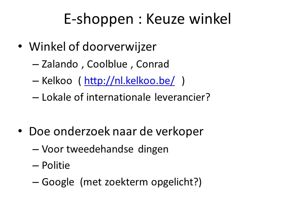 E-shoppen : Keuze winkel Winkel of doorverwijzer – Zalando, Coolblue, Conrad – Kelkoo (   )  – Lokale of internationale leverancier.