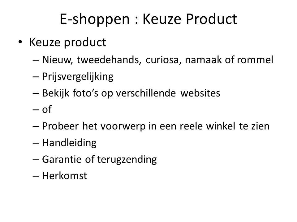 E-shoppen : Keuze Product Keuze product – Nieuw, tweedehands, curiosa, namaak of rommel – Prijsvergelijking – Bekijk foto's op verschillende websites – of – Probeer het voorwerp in een reele winkel te zien – Handleiding – Garantie of terugzending – Herkomst