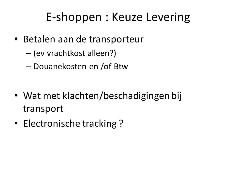 E-shoppen : Keuze Levering Betalen aan de transporteur – (ev vrachtkost alleen ) – Douanekosten en /of Btw Wat met klachten/beschadigingen bij transport Electronische tracking