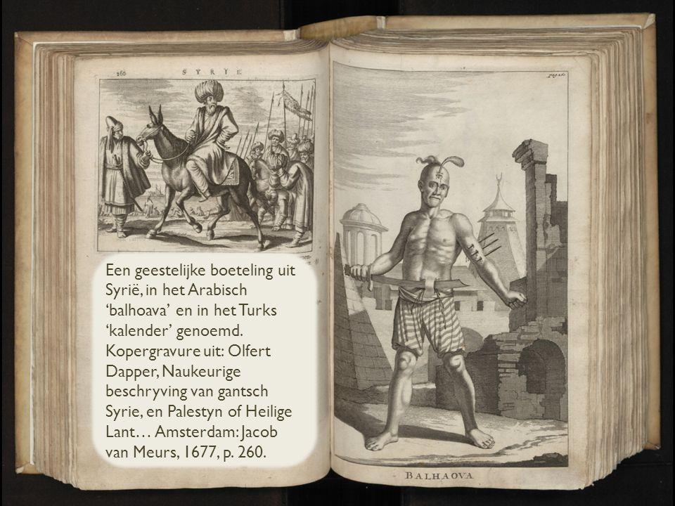 Een geestelijke boeteling uit Syrië, in het Arabisch 'balhoava' en in het Turks 'kalender' genoemd. Kopergravure uit: Olfert Dapper, Naukeurige beschr