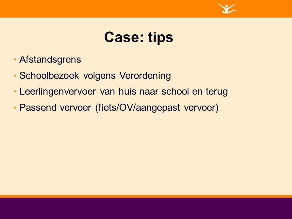Case: tips Afstandsgrens Schoolbezoek volgens Verordening Leerlingenvervoer van huis naar school en terug Passend vervoer (fiets/OV/aangepast vervoer)