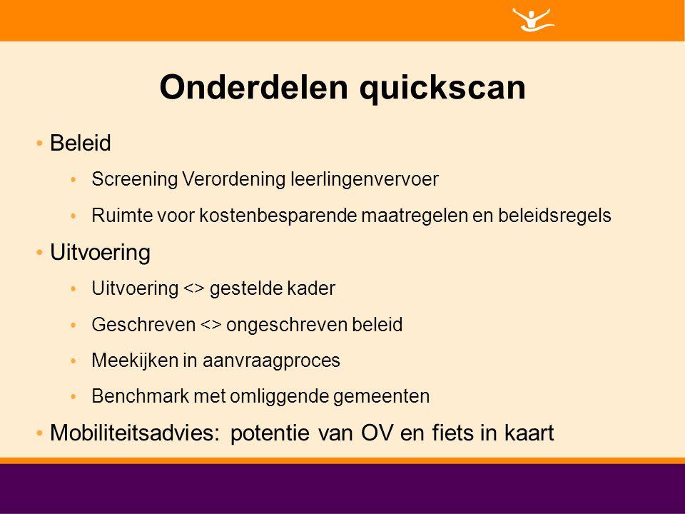Onderdelen quickscan Beleid Screening Verordening leerlingenvervoer Ruimte voor kostenbesparende maatregelen en beleidsregels Uitvoering Uitvoering <>