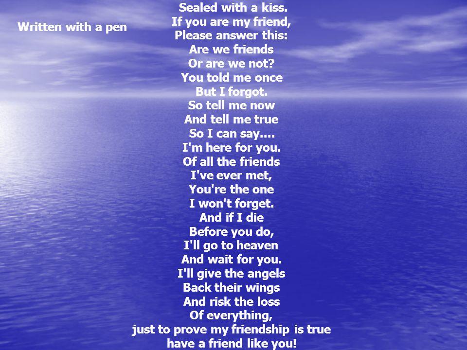 Geschreven met een pen verzegeld met een kus Als je mijn vriend bent, beantwoord dit dan: Zijn we vrienden of zijn we dat niet.