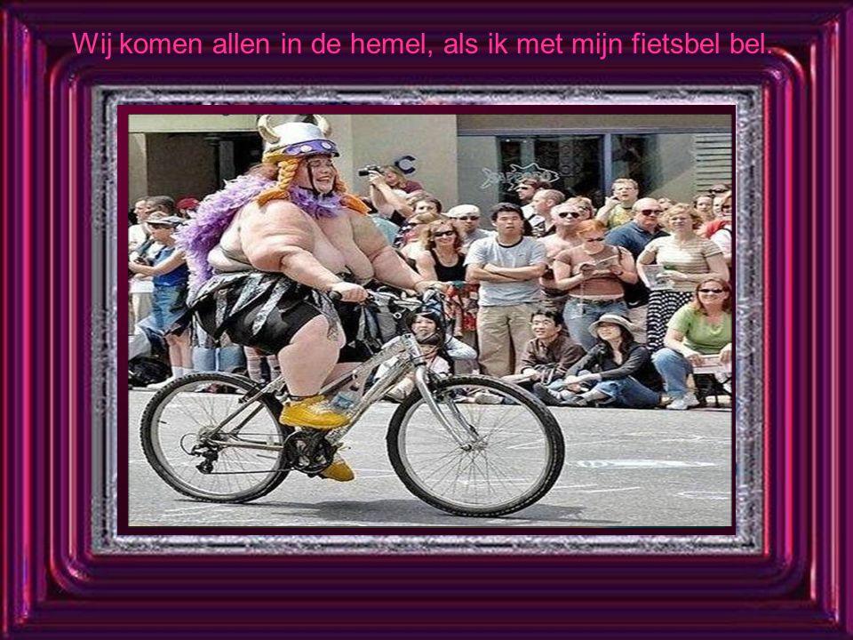 Wij komen allen in de hemel, als ik met mijn fietsbel bel.