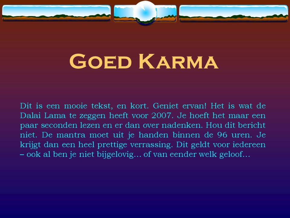 Goed Karma Dit is een mooie tekst, en kort.Geniet ervan.