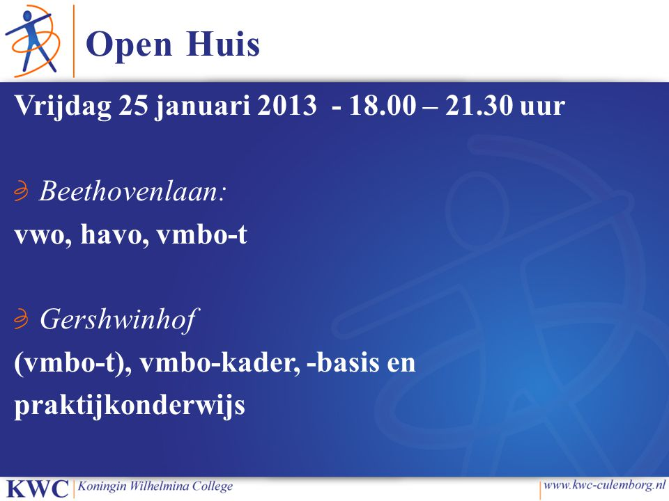 Open Huis Vrijdag 25 januari 2013 - 18.00 – 21.30 uur Beethovenlaan: vwo, havo, vmbo-t Gershwinhof (vmbo-t), vmbo-kader, -basis en praktijkonderwijs