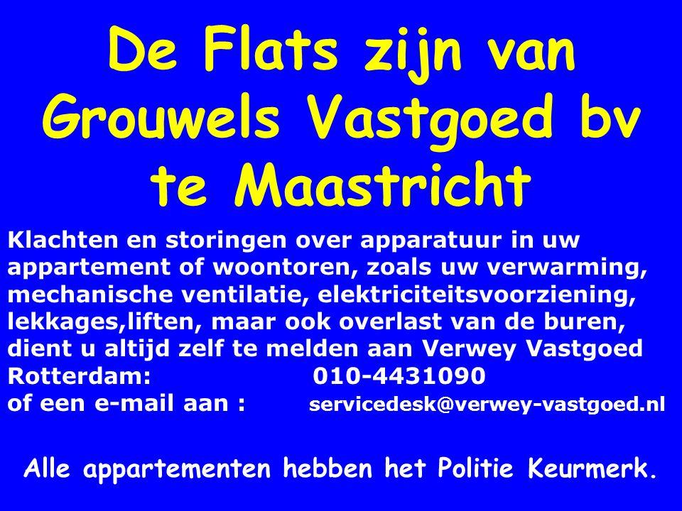 De Flats zijn van Grouwels Vastgoed bv te Maastricht Alle appartementen hebben het Politie Keurmerk.
