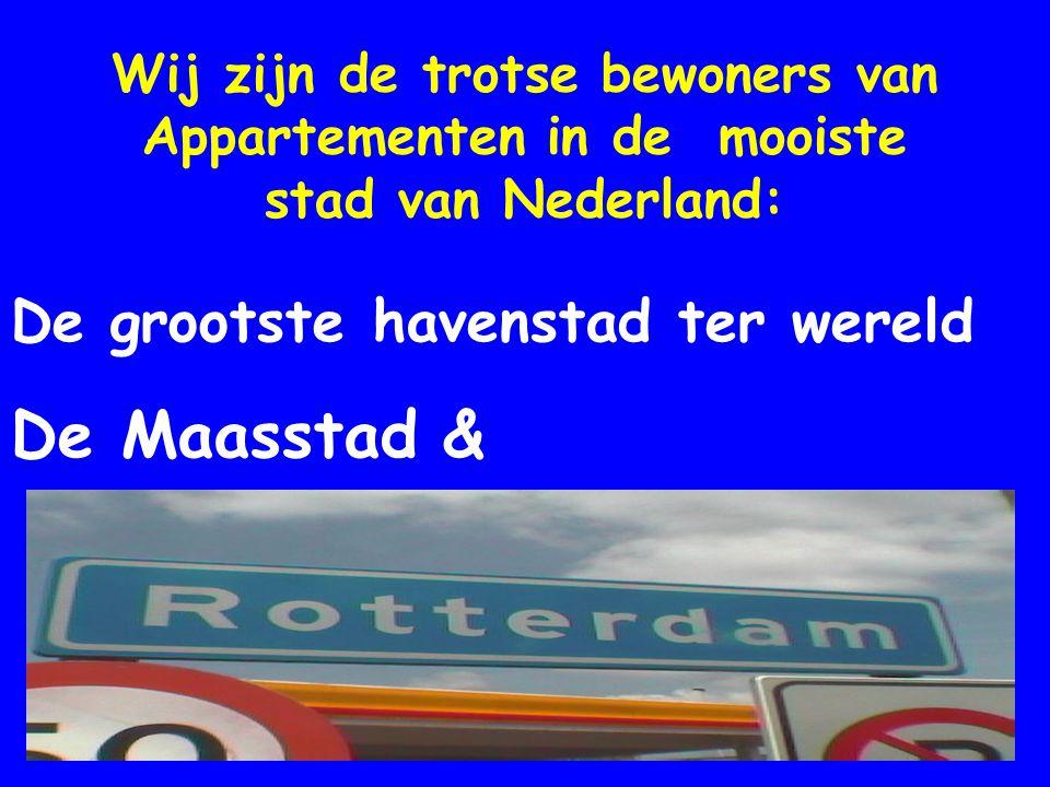 Wij zijn de trotse bewoners van Appartementen in de mooiste stad van Nederland: De grootste havenstad ter wereld De Maasstad &