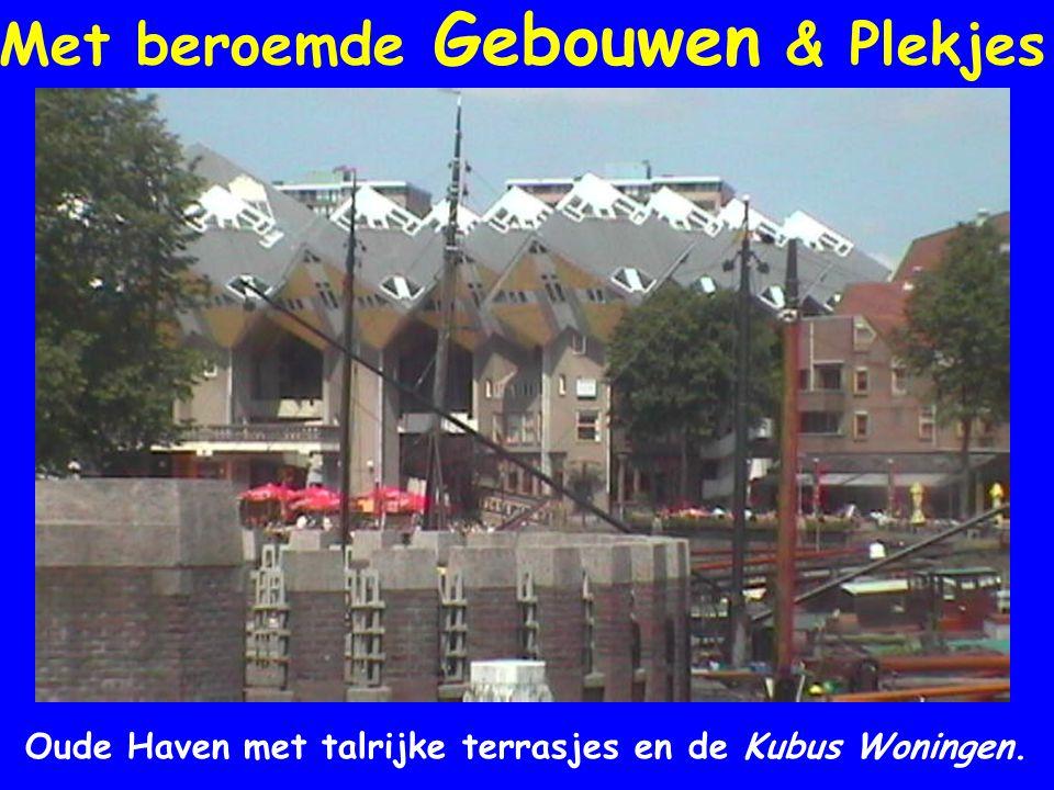Met beroemde Gebouwen & Plekjes Oude Haven met talrijke terrasjes en de Kubus Woningen.