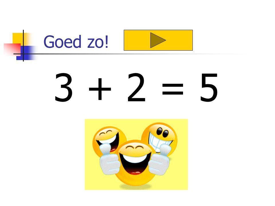 Goed zo! 3 + 2 = 5