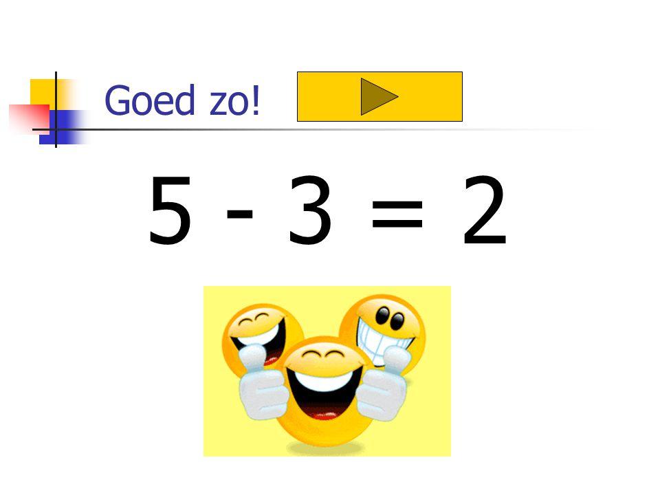 Goed zo! 5 - 3 = 2
