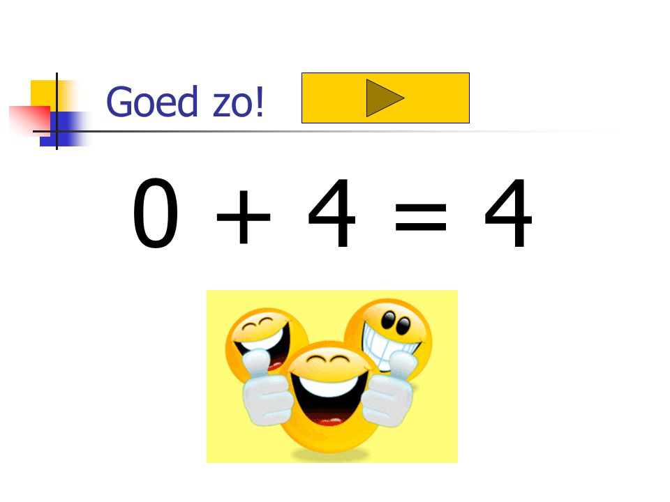 Goed zo! 0 + 4 = 4
