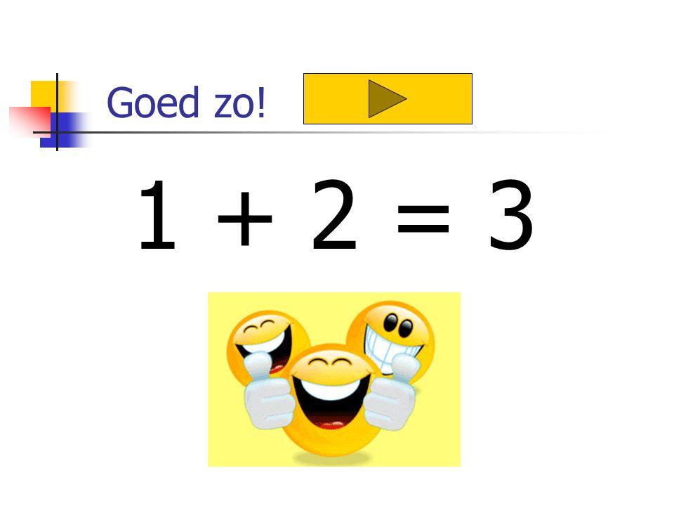 Goed zo! 1 + 2 = 3