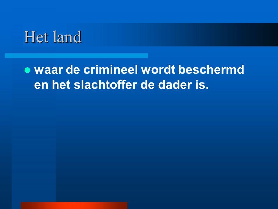 Het land waar de crimineel wordt beschermd en het slachtoffer de dader is.