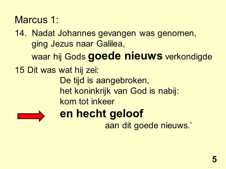 Marcus 1: 14. Nadat Johannes gevangen was genomen, ging Jezus naar Galilea, waar hij Gods goede nieuws verkondigde 15Dit was wat hij zei: De tijd is a