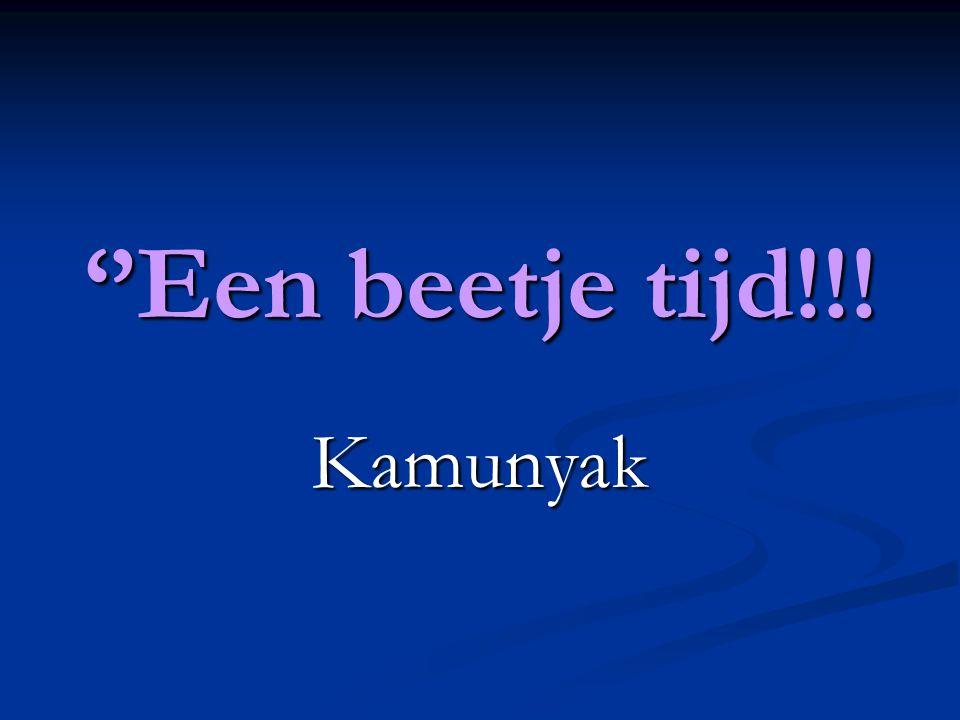 ''Een beetje tijd!!! Kamunyak