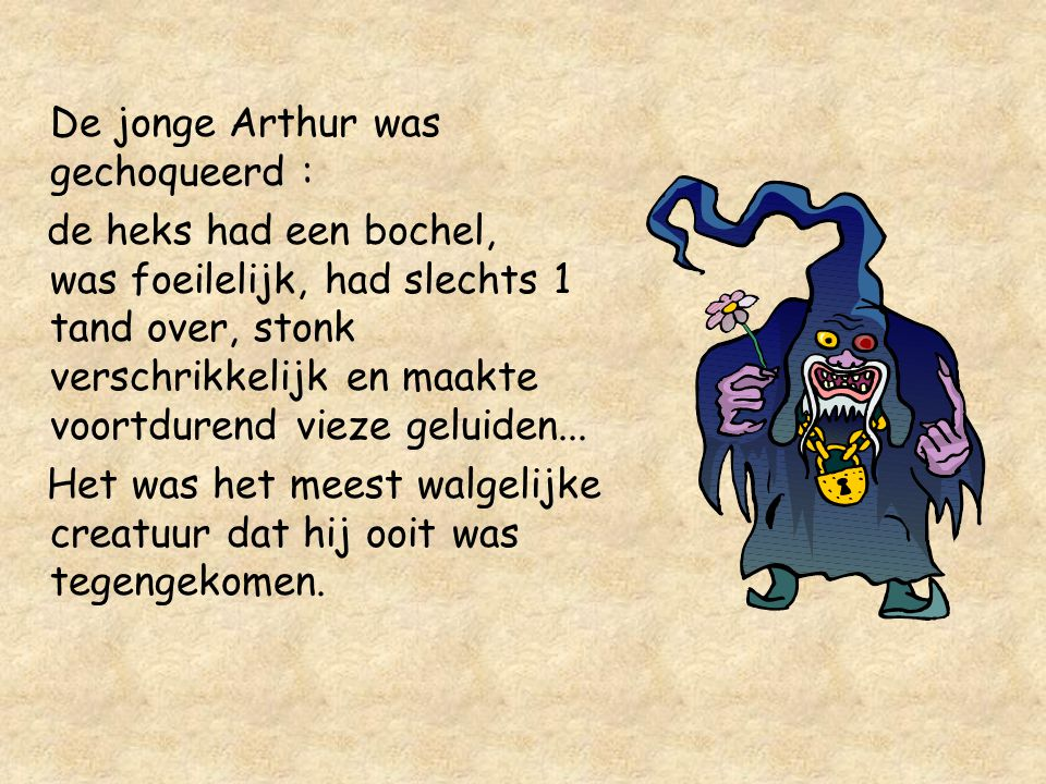 De laatste dag van het jaar dat Arthur mocht nadenken over zijn antwoord was gekomen, en hij had geen andere keus dan naar die heks te gaan.