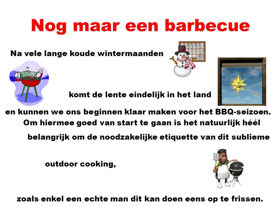 Nog maar een barbecue Na vele lange koude wintermaanden komt de lente eindelijk in het land en kunnen we ons beginnen klaar maken voor het BBQ-seizoen.