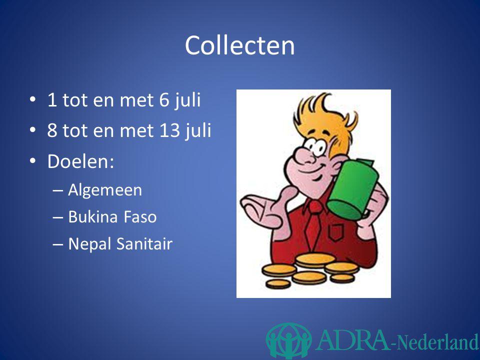 Collecten 1 tot en met 6 juli 8 tot en met 13 juli Doelen: – Algemeen – Bukina Faso – Nepal Sanitair