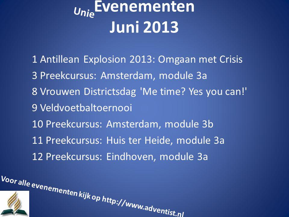 Evenementen Juni 2013 1 Antillean Explosion 2013: Omgaan met Crisis 3 Preekcursus: Amsterdam, module 3a 8 Vrouwen Districtsdag Me time.