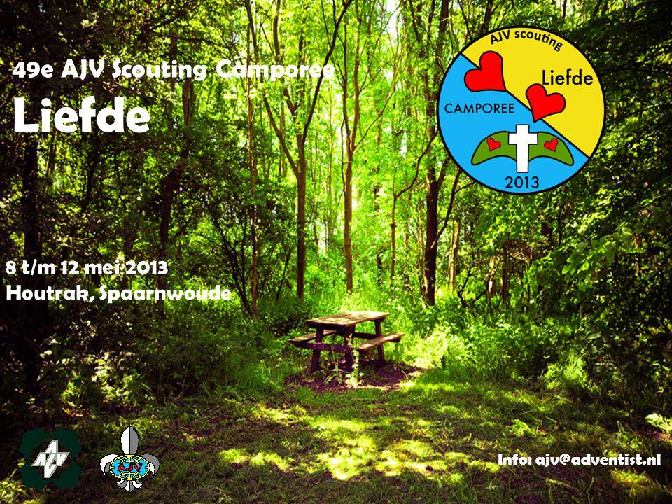 49e AJV Scouting Camporee Liefde 8 t/m 12 mei 2013 Houtrak, Spaarnwoude Info: ajv@adventist.nl