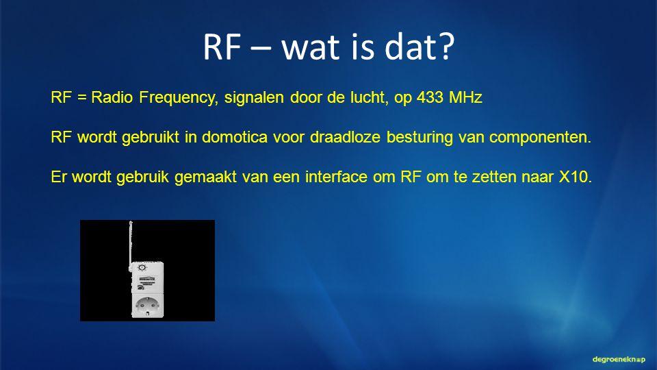 RF – wat is dat? RF = Radio Frequency, signalen door de lucht, op 433 MHz RF wordt gebruikt in domotica voor draadloze besturing van componenten. Er w