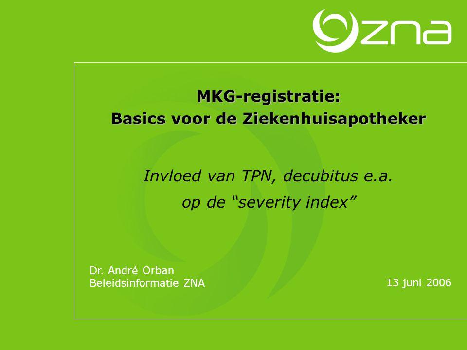 """MKG-registratie: Basics voor de Ziekenhuisapotheker Invloed van TPN, decubitus e.a. op de """"severity index"""" 13 juni 2006 Dr. André Orban Beleidsinforma"""