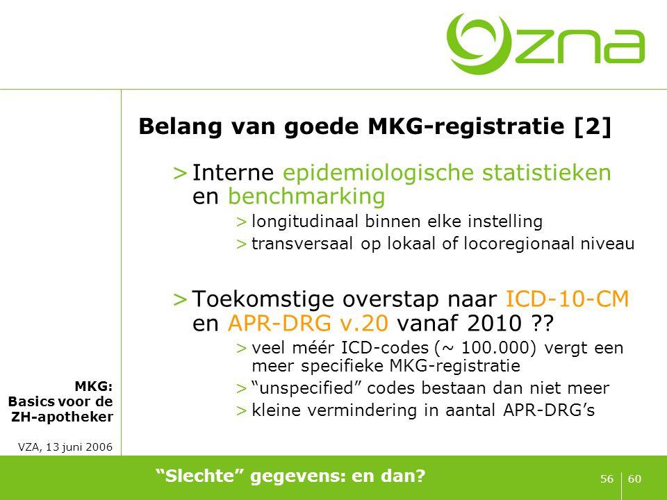MKG: Basics voor de ZH-apotheker VZA, 13 juni 2006 6056 Belang van goede MKG-registratie [2] >Interne epidemiologische statistieken en benchmarking >l
