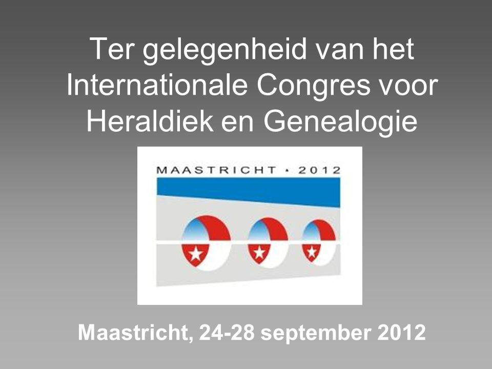 Ter gelegenheid van het Internationale Congres voor Heraldiek en Genealogie Maastricht, 24-28 september 2012