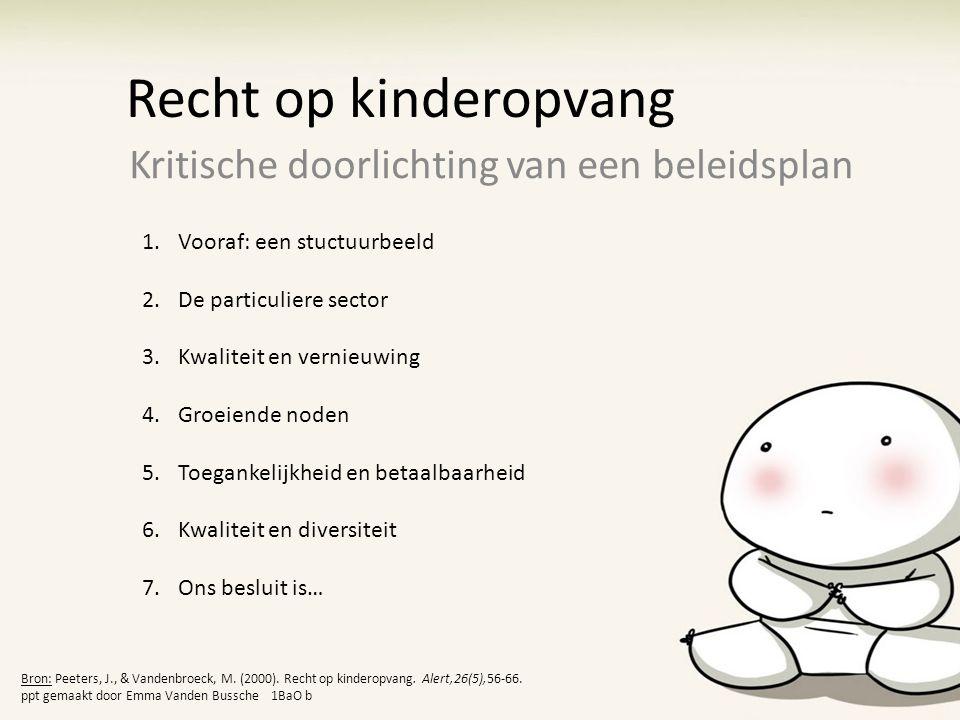 Recht op kinderopvang Kritische doorlichting van een beleidsplan Bron: Peeters, J., & Vandenbroeck, M. (2000). Recht op kinderopvang. Alert,26(5),56-6
