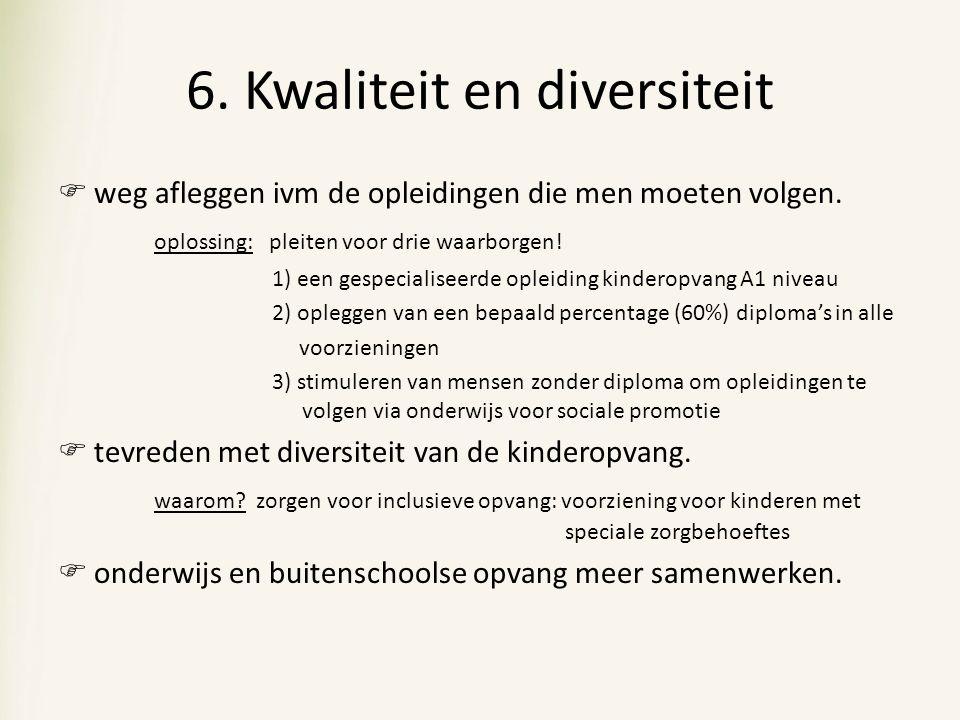 6. Kwaliteit en diversiteit  weg afleggen ivm de opleidingen die men moeten volgen. oplossing: pleiten voor drie waarborgen! 1) een gespecialiseerde