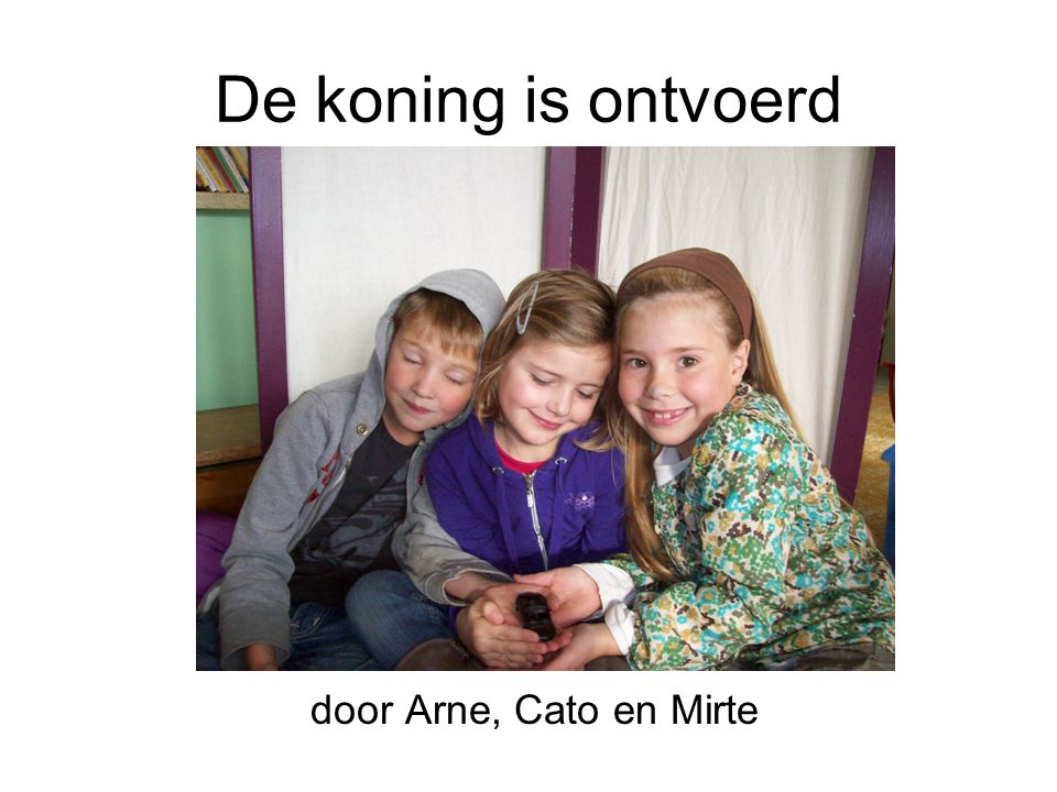 De koning is ontvoerd door Arne, Cato en Mirte