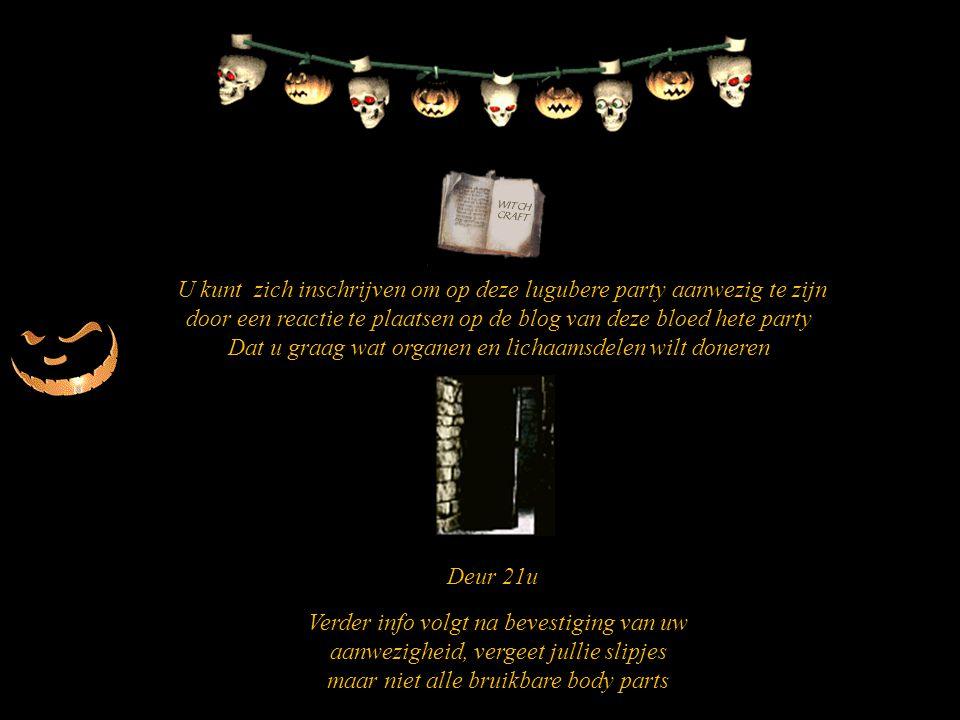 U kunt zich inschrijven om op deze lugubere party aanwezig te zijn door een reactie te plaatsen op de blog van deze bloed hete party Dat u graag wat o