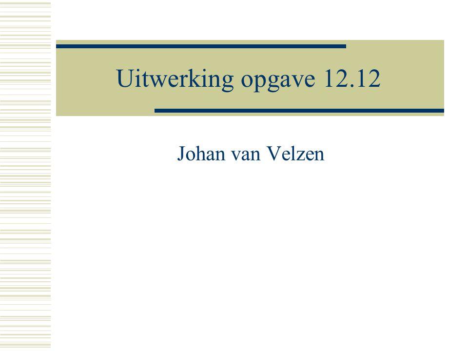 Uitwerking opgave 12.12 Johan van Velzen