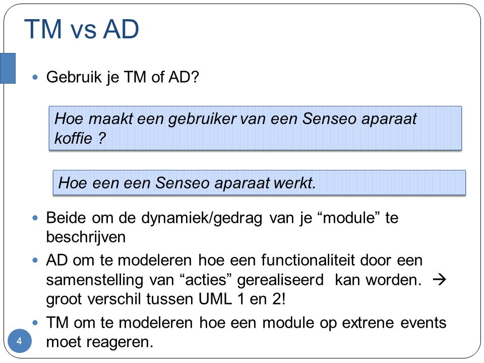 """TM vs AD Gebruik je TM of AD? Beide om de dynamiek/gedrag van je """"module"""" te beschrijven AD om te modeleren hoe een functionaliteit door een samenstel"""